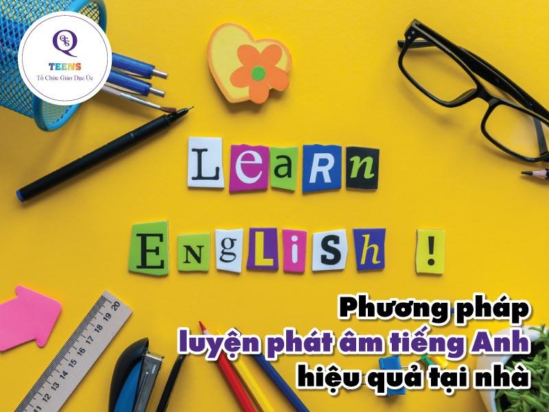 Phương pháp luyện phát âm tiếng Anh hiệu quả tại nhà
